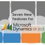 7 New Microsoft Dynamics GP 2013 Features You Need to Know