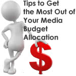 Tips to Get the Most Out of Your Media Budget